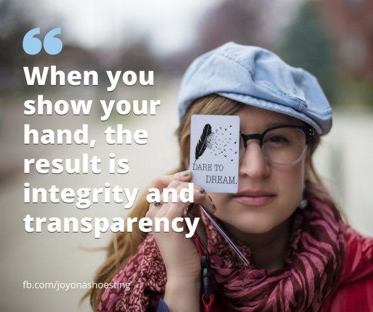 when you show your hand the result is integrity and transparency